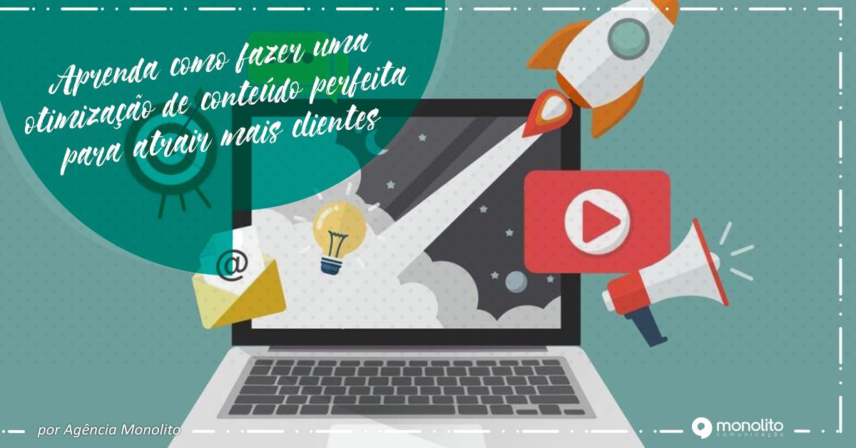 Aprenda como fazer uma otimização de conteúdo perfeita para atrair mais clientes
