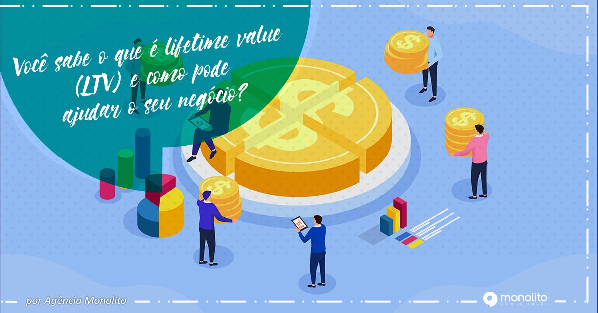 Você sabe o que é Lifetime value (LTV) e como pode ajudar o seu negócio?