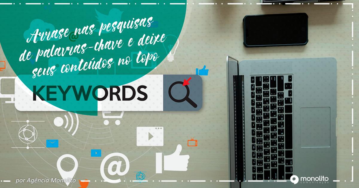 Arrase nas pesquisas de palavras-chave e deixe seus conteúdos no topo
