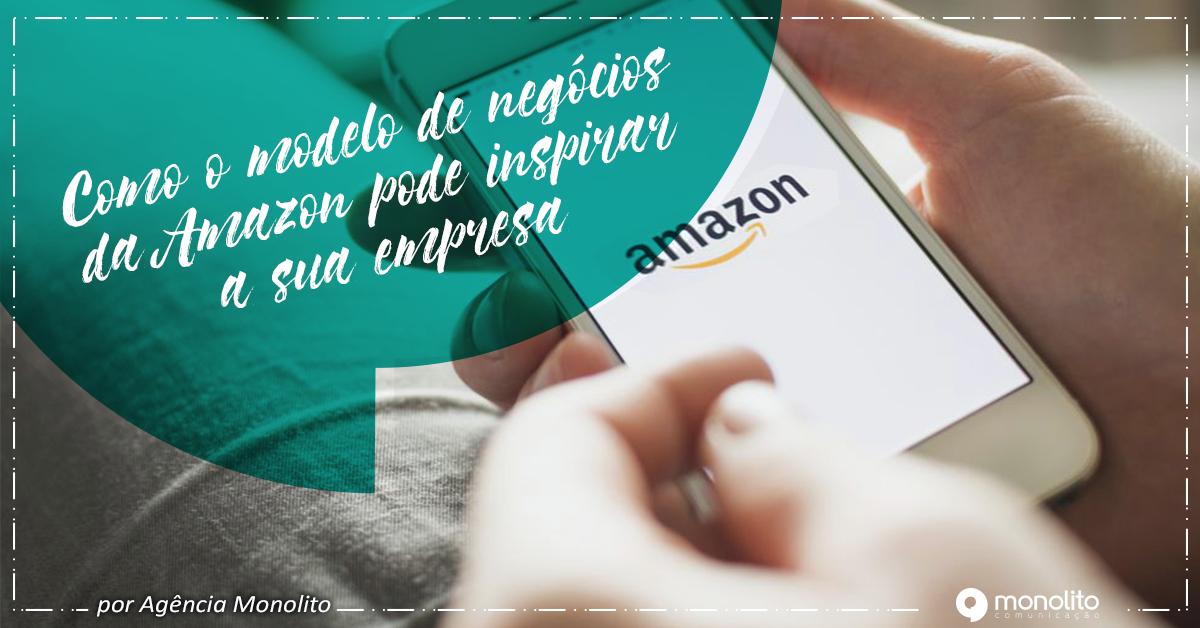 Como o modelo de negócios da Amazon pode inspirar a sua empresa?