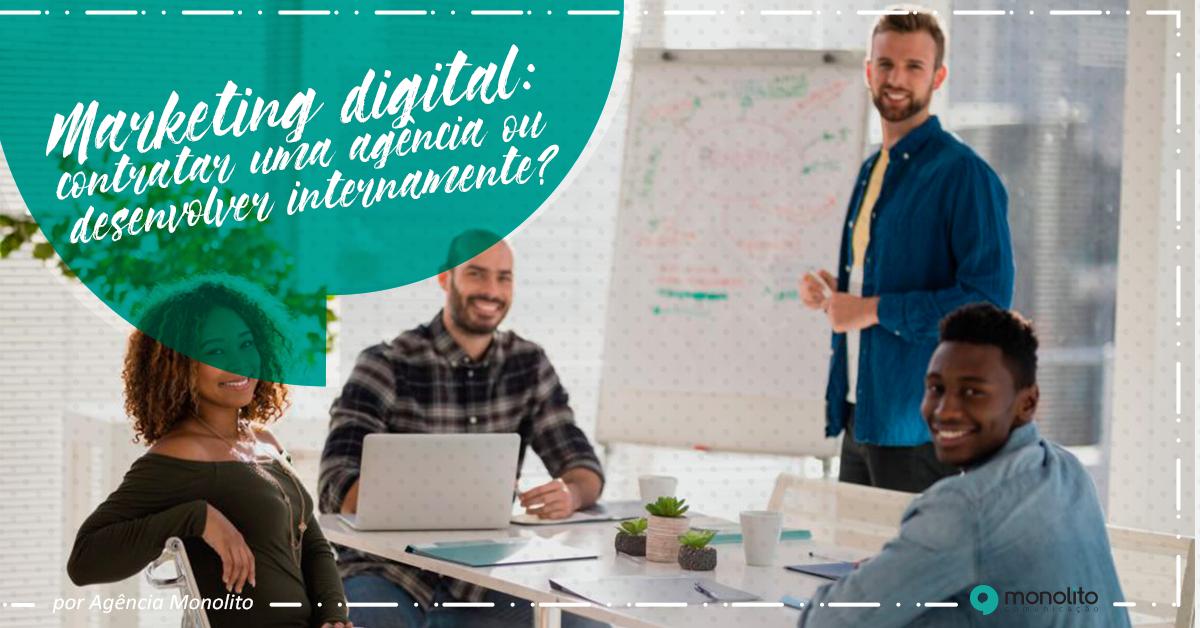 Marketing digital: contratar uma agência ou desenvolver internamente?