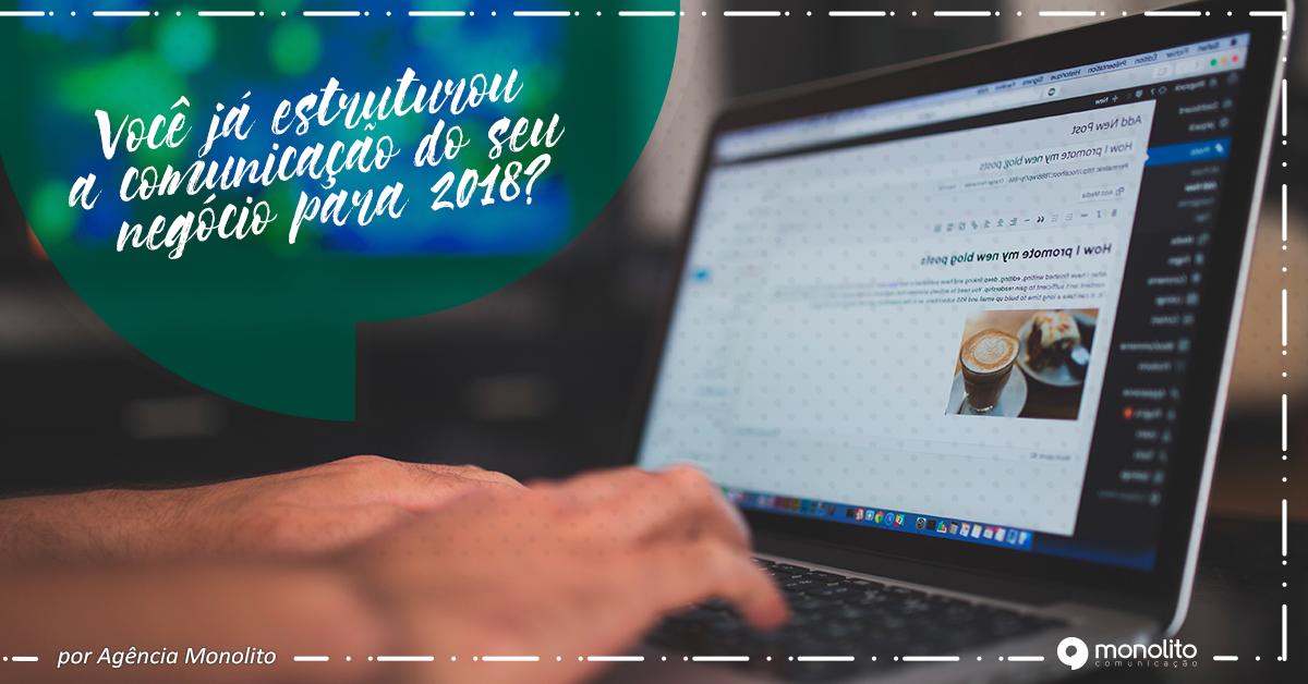 Você já estruturou a comunicação do seu negócio para 2018?