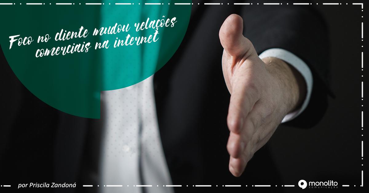 Foco no cliente mudou relações comerciais na internet