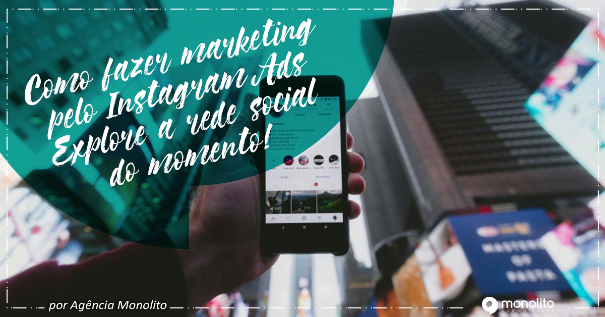 Como fazer marketing pelo Instagram Ads? Explore a rede social do momento!