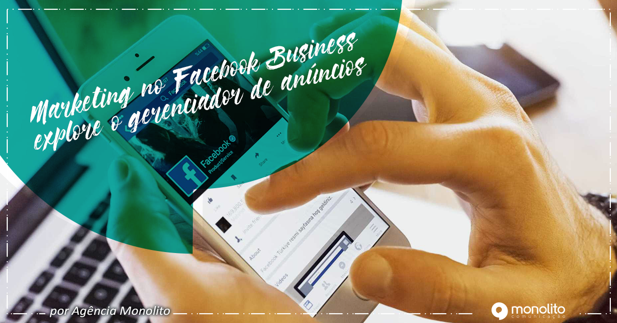 Marketing no Facebook Business: explore o gerenciador de anúncios