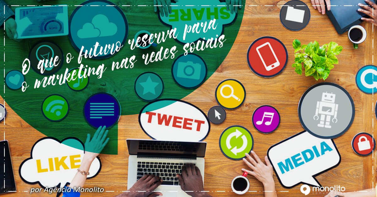 O que o futuro reserva para o marketing nas redes sociais?