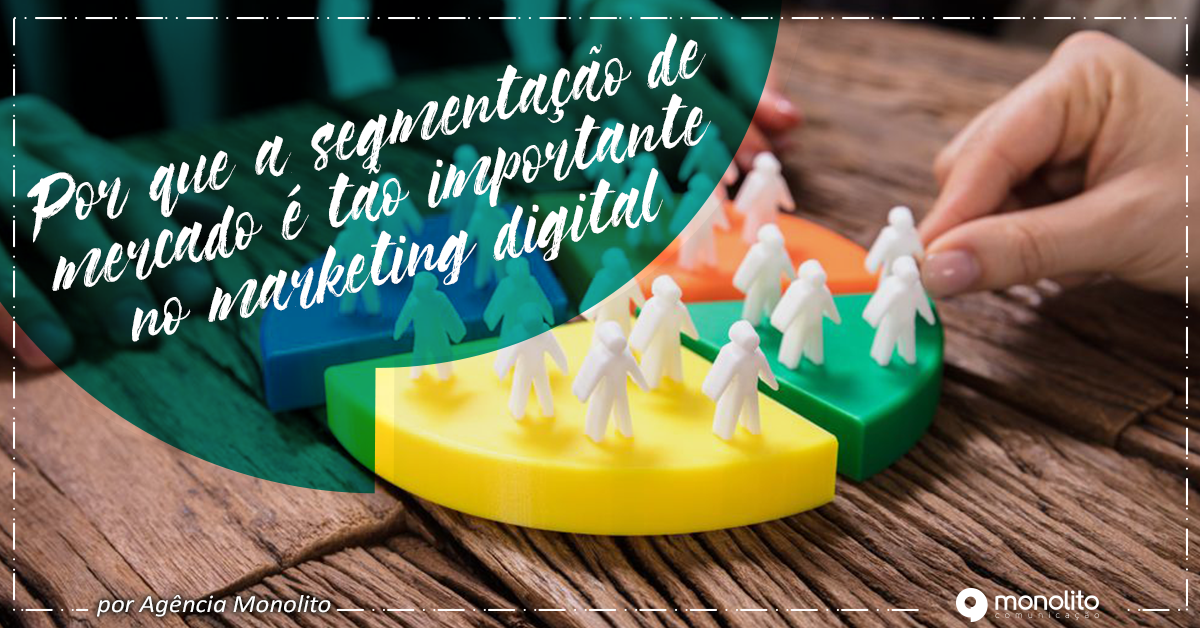 Por que a segmentação de mercado é tão importante no marketing digital?